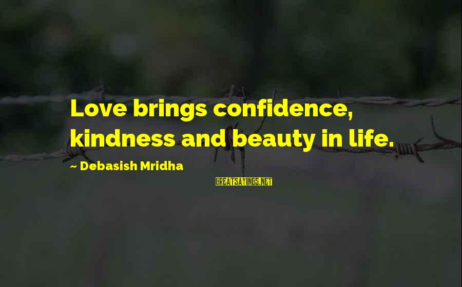 Beauty In Confidence Sayings By Debasish Mridha: Love brings confidence, kindness and beauty in life.