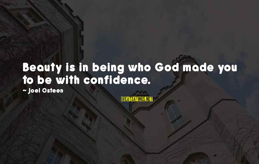 Beauty In Confidence Sayings By Joel Osteen: Beauty is in being who God made you to be with confidence.