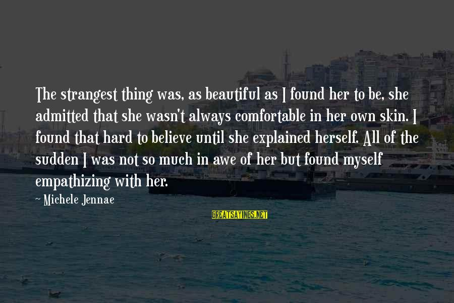 Beauty In Confidence Sayings By Michele Jennae: The strangest thing was, as beautiful as I found her to be, she admitted that