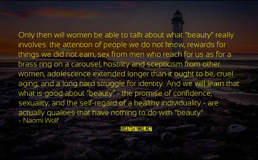 """Beauty In Confidence Sayings By Naomi Wolf: Only then will women be able to talk about what """"beauty"""" really involves: the attention"""