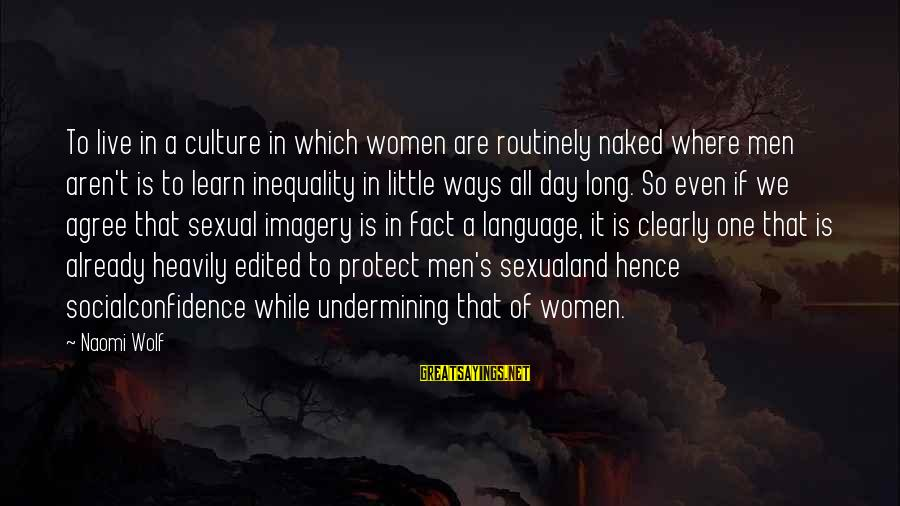Beauty In Confidence Sayings By Naomi Wolf: To live in a culture in which women are routinely naked where men aren't is