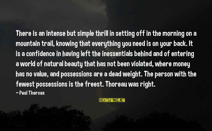 Beauty In Confidence Sayings By Paul Theroux: There is an intense but simple thrill in setting off in the morning on a