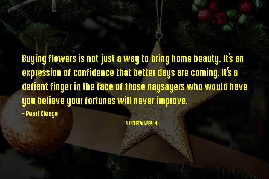 Beauty In Confidence Sayings By Pearl Cleage: Buying flowers is not just a way to bring home beauty. It's an expression of