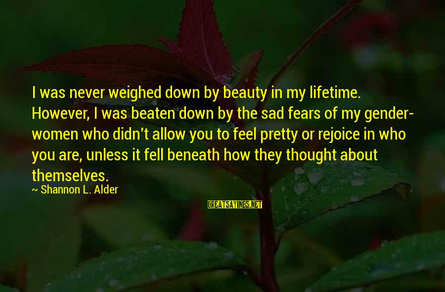 Beauty In Confidence Sayings By Shannon L. Alder: I was never weighed down by beauty in my lifetime. However, I was beaten down