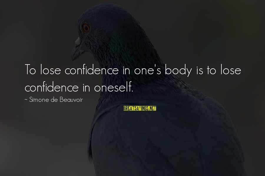 Beauty In Confidence Sayings By Simone De Beauvoir: To lose confidence in one's body is to lose confidence in oneself.