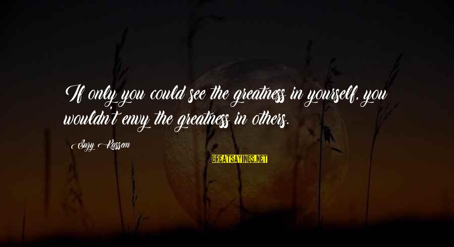 Beauty In Confidence Sayings By Suzy Kassem: If only you could see the greatness in yourself, you wouldn't envy the greatness in