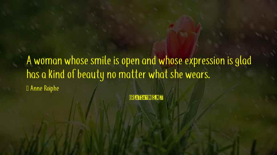 Beauty In Your Smile Sayings By Anne Roiphe: A woman whose smile is open and whose expression is glad has a kind of