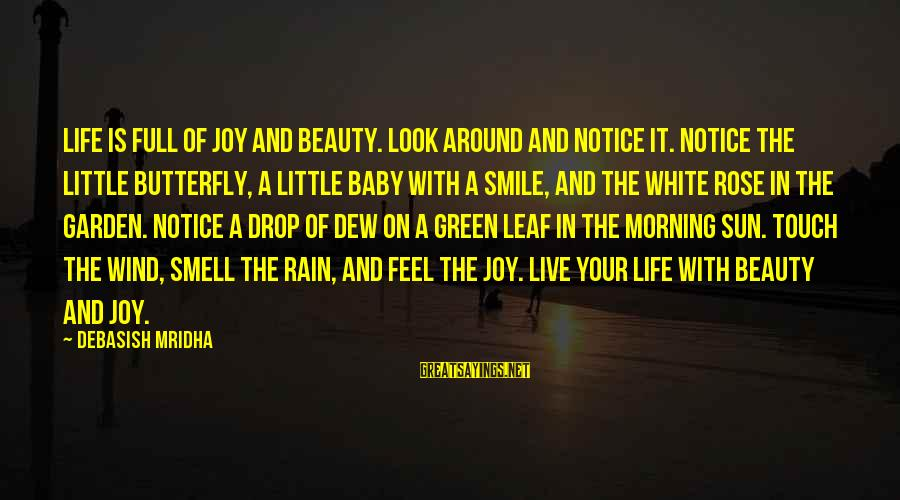 Beauty In Your Smile Sayings By Debasish Mridha: Life is full of joy and beauty. Look around and notice it. Notice the little