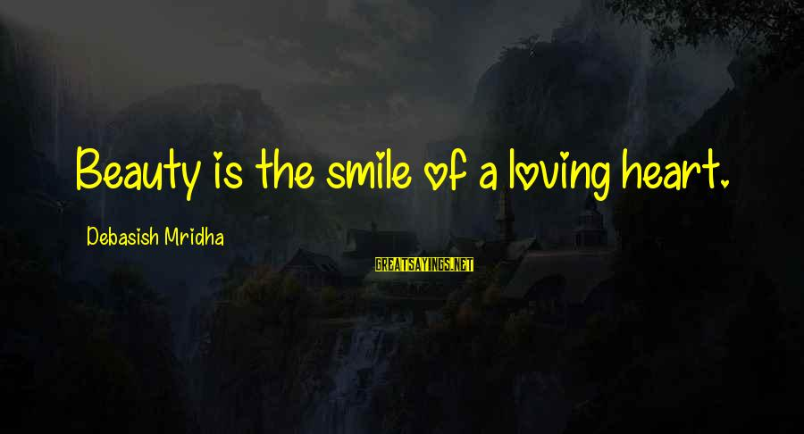 Beauty In Your Smile Sayings By Debasish Mridha: Beauty is the smile of a loving heart.