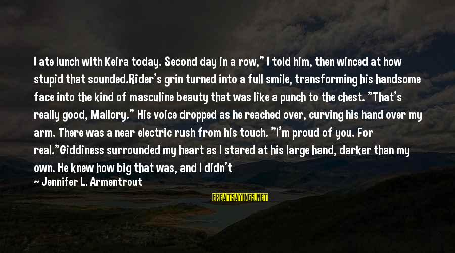 """Beauty In Your Smile Sayings By Jennifer L. Armentrout: I ate lunch with Keira today. Second day in a row,"""" I told him, then"""
