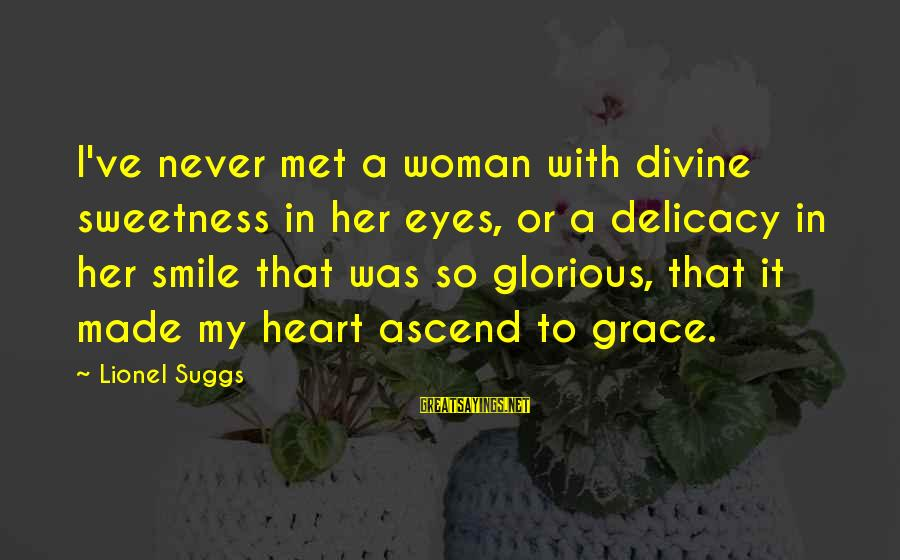 Beauty In Your Smile Sayings By Lionel Suggs: I've never met a woman with divine sweetness in her eyes, or a delicacy in