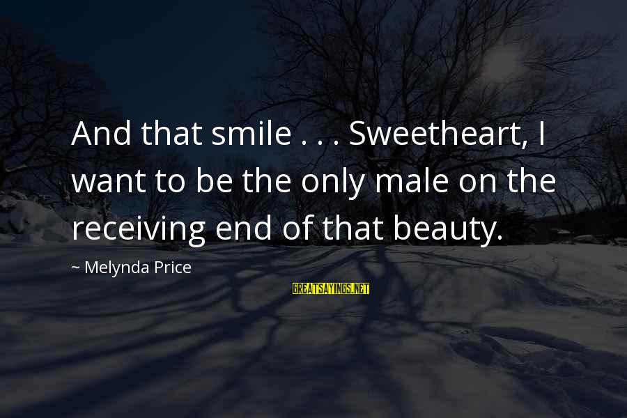 Beauty In Your Smile Sayings By Melynda Price: And that smile . . . Sweetheart, I want to be the only male on