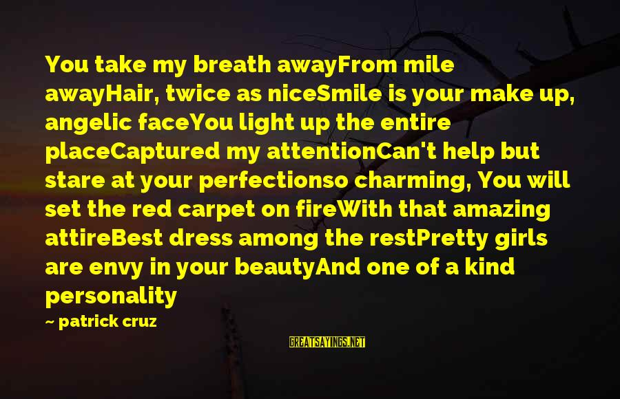 Beauty In Your Smile Sayings By Patrick Cruz: You take my breath awayFrom mile awayHair, twice as niceSmile is your make up, angelic