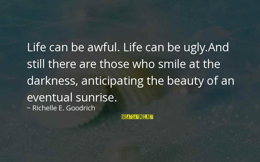 Beauty In Your Smile Sayings By Richelle E. Goodrich: Life can be awful. Life can be ugly.And still there are those who smile at