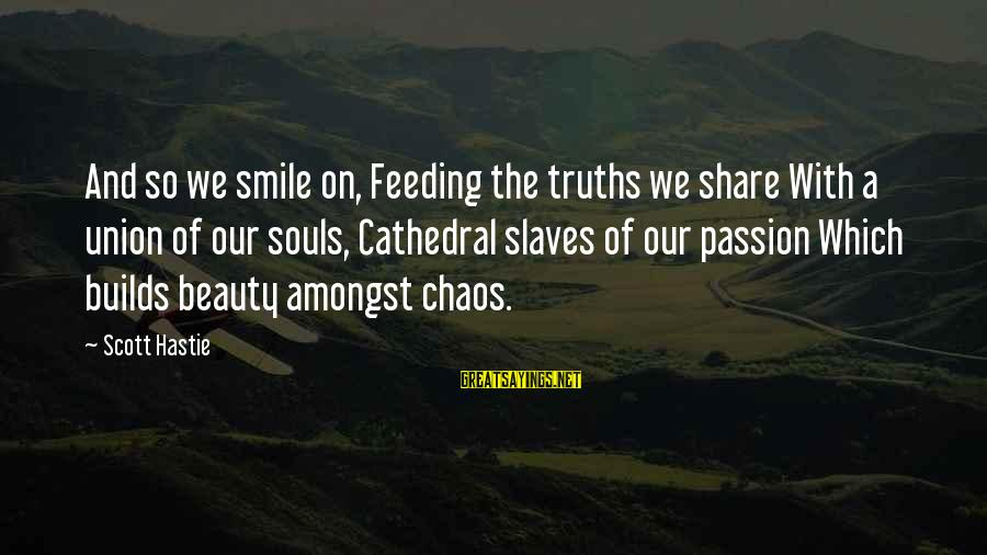 Beauty In Your Smile Sayings By Scott Hastie: And so we smile on, Feeding the truths we share With a union of our
