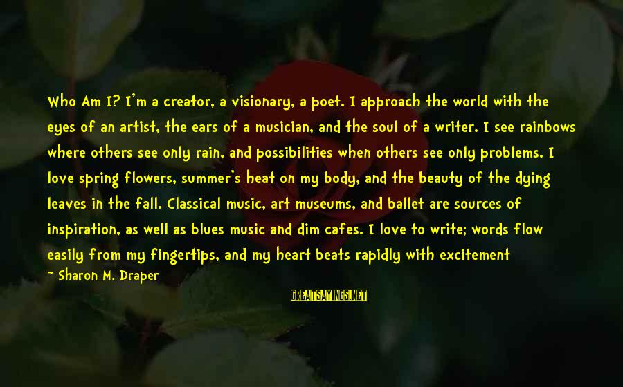 Beauty In Your Smile Sayings By Sharon M. Draper: Who Am I? I'm a creator, a visionary, a poet. I approach the world with