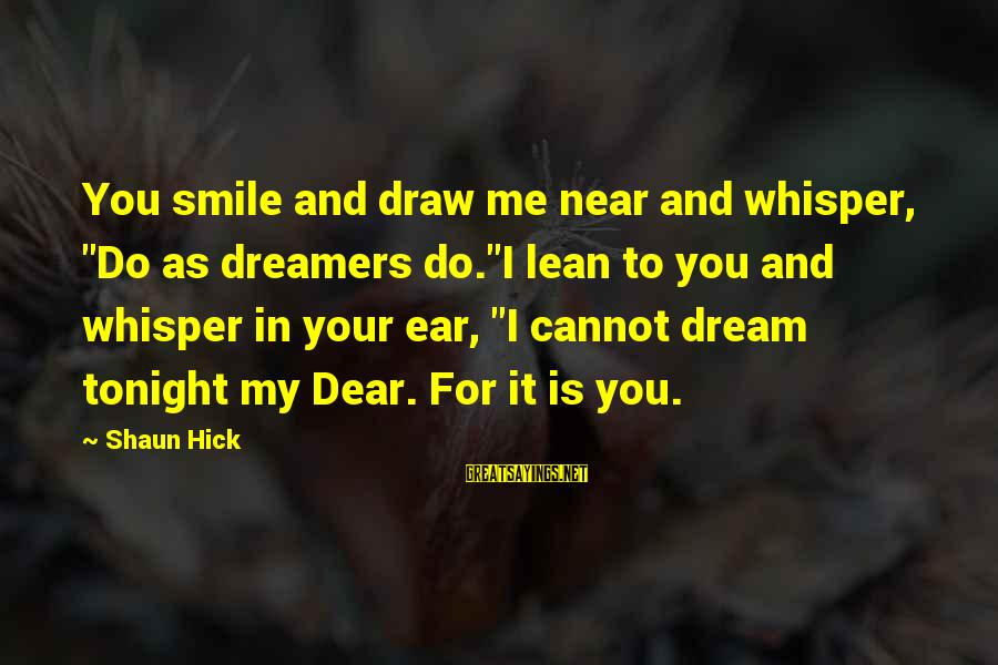 """Beauty In Your Smile Sayings By Shaun Hick: You smile and draw me near and whisper, """"Do as dreamers do.""""I lean to you"""