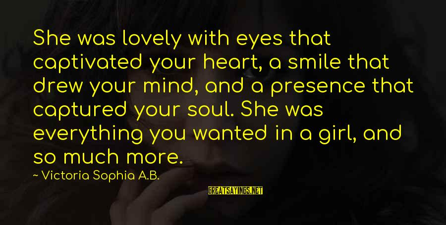 Beauty In Your Smile Sayings By Victoria Sophia A.B.: She was lovely with eyes that captivated your heart, a smile that drew your mind,
