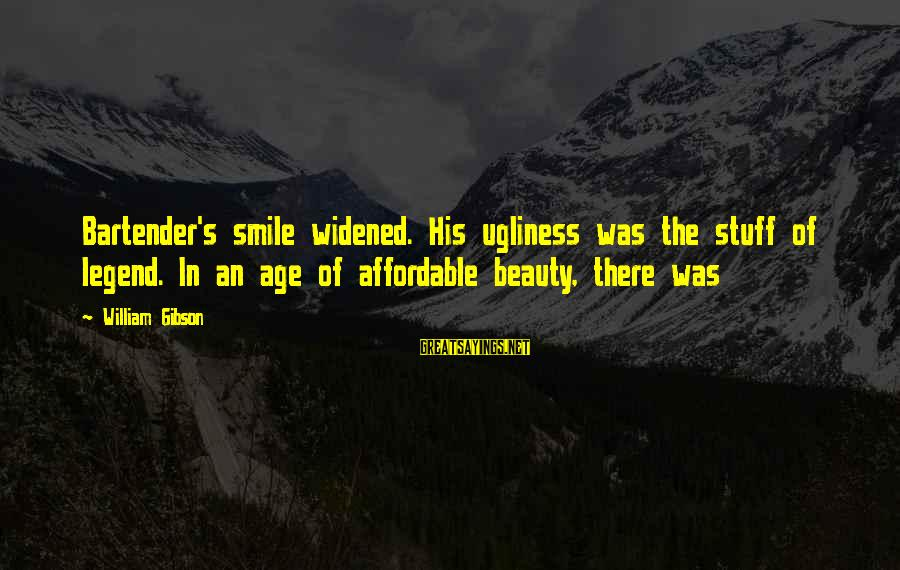 Beauty In Your Smile Sayings By William Gibson: Bartender's smile widened. His ugliness was the stuff of legend. In an age of affordable