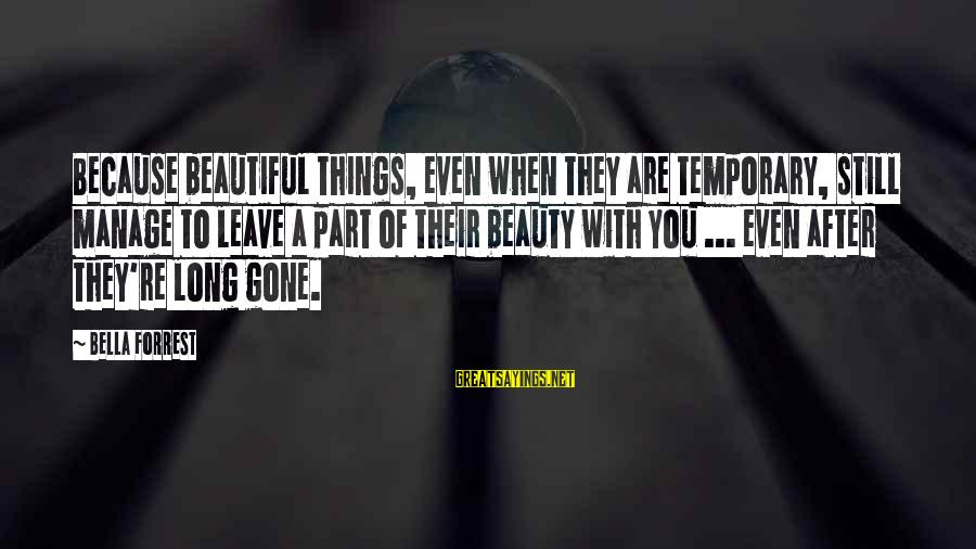 Beauty Is Only Temporary Sayings By Bella Forrest: Because beautiful things, even when they are temporary, still manage to leave a part of