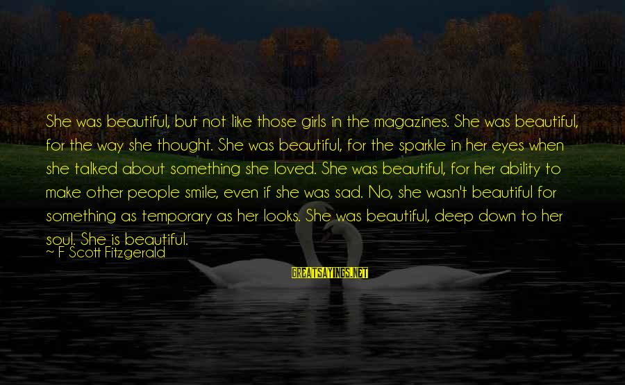 Beauty Is Only Temporary Sayings By F Scott Fitzgerald: She was beautiful, but not like those girls in the magazines. She was beautiful, for