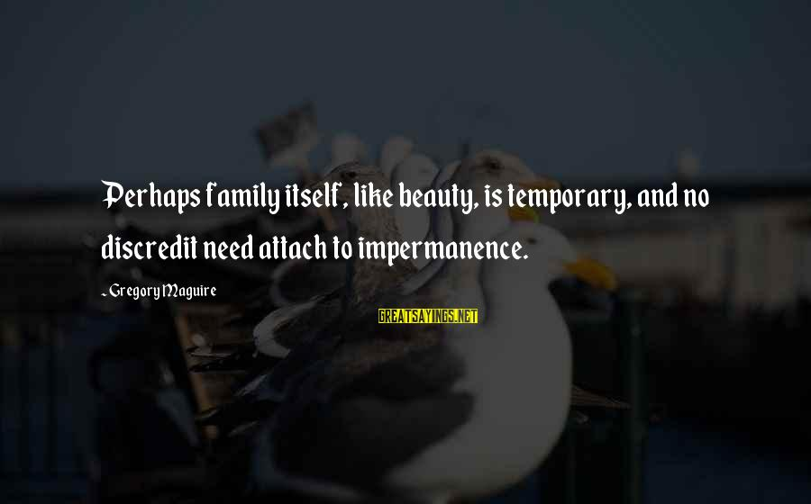 Beauty Is Only Temporary Sayings By Gregory Maguire: Perhaps family itself, like beauty, is temporary, and no discredit need attach to impermanence.