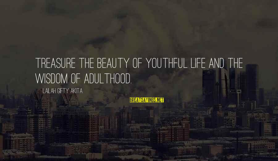 Beauty Is Only Temporary Sayings By Lailah Gifty Akita: Treasure the beauty of youthful life and the wisdom of adulthood.