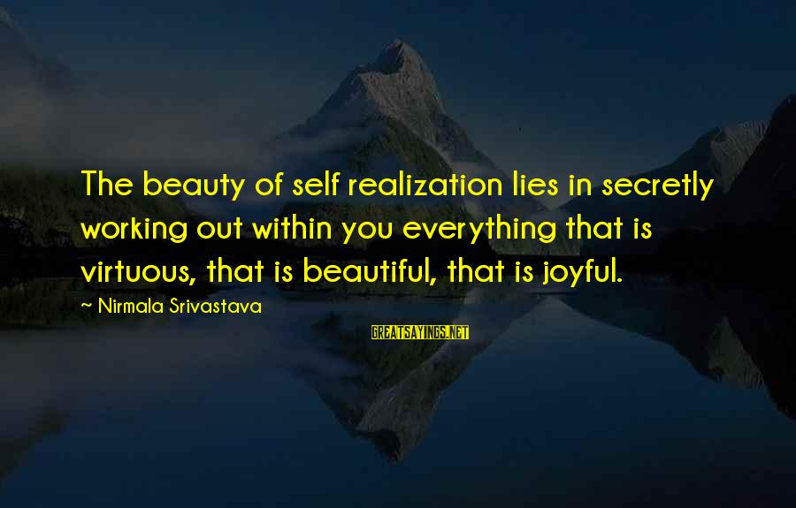 Beauty Lies In Everything Sayings By Nirmala Srivastava: The beauty of self realization lies in secretly working out within you everything that is