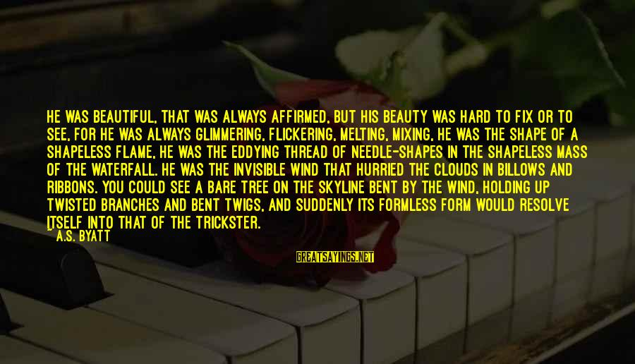Beauty Myth Sayings By A.S. Byatt: He was beautiful, that was always affirmed, but his beauty was hard to fix or