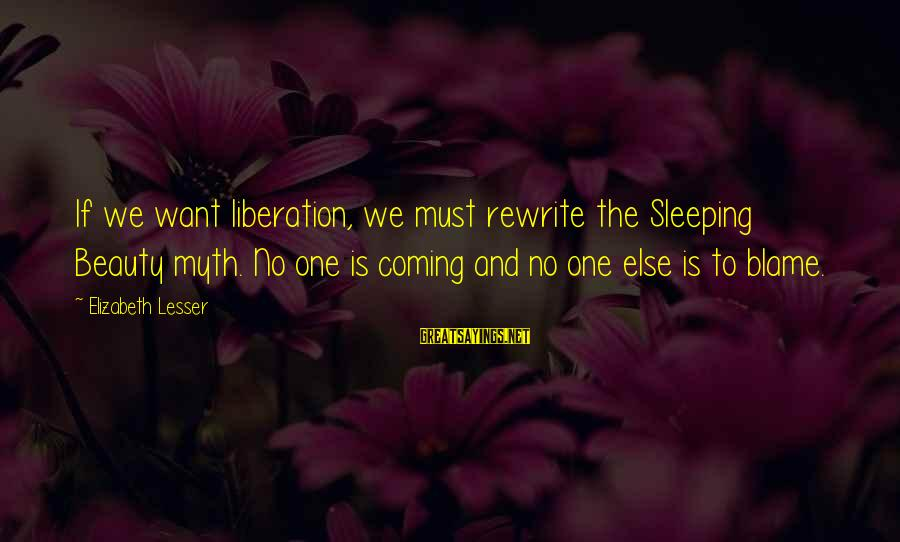 Beauty Myth Sayings By Elizabeth Lesser: If we want liberation, we must rewrite the Sleeping Beauty myth. No one is coming
