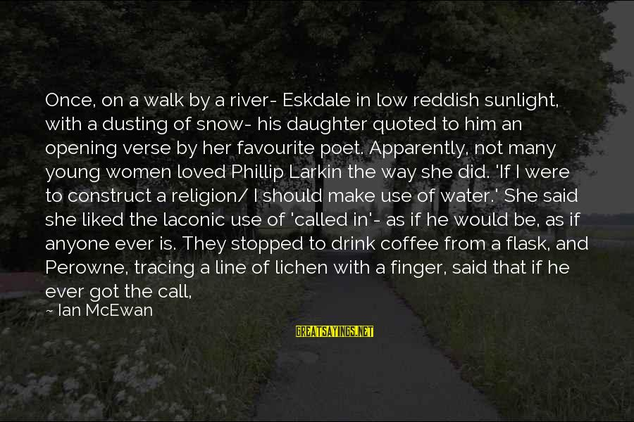 Beauty Myth Sayings By Ian McEwan: Once, on a walk by a river- Eskdale in low reddish sunlight, with a dusting