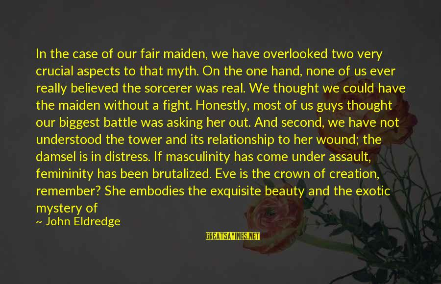 Beauty Myth Sayings By John Eldredge: In the case of our fair maiden, we have overlooked two very crucial aspects to