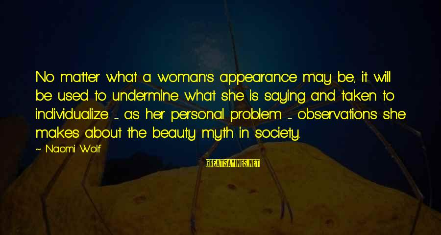 Beauty Myth Sayings By Naomi Wolf: No matter what a woman's appearance may be, it will be used to undermine what