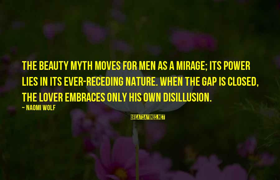 Beauty Myth Sayings By Naomi Wolf: The beauty myth moves for men as a mirage; its power lies in its ever-receding