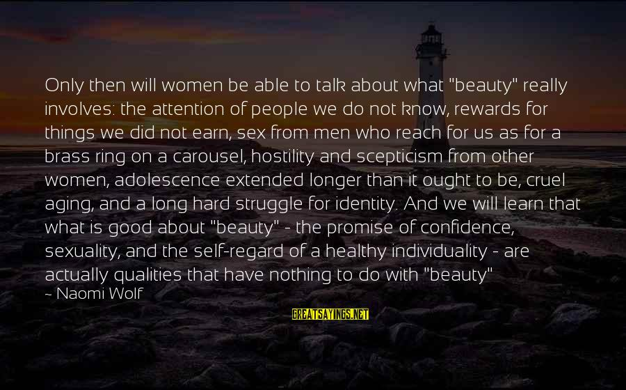"""Beauty Myth Sayings By Naomi Wolf: Only then will women be able to talk about what """"beauty"""" really involves: the attention"""