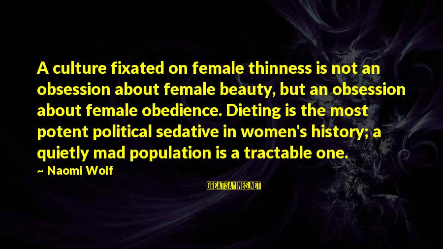 Beauty Myth Sayings By Naomi Wolf: A culture fixated on female thinness is not an obsession about female beauty, but an