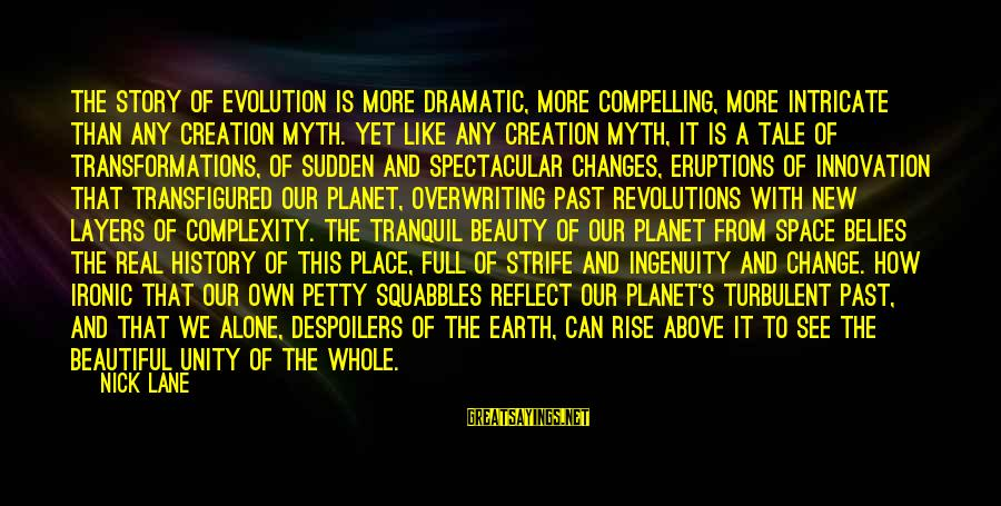 Beauty Myth Sayings By Nick Lane: The story of evolution is more dramatic, more compelling, more intricate than any creation myth.