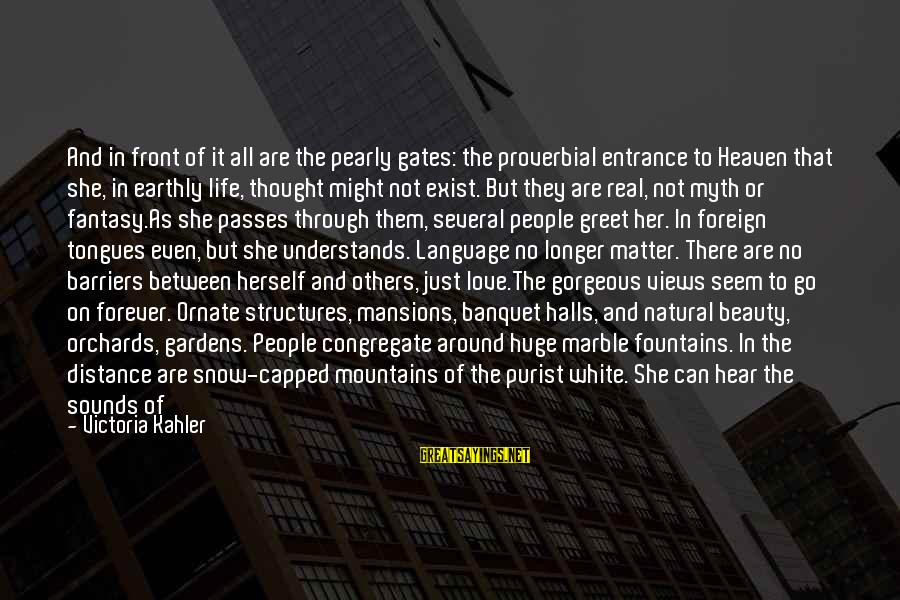Beauty Myth Sayings By Victoria Kahler: And in front of it all are the pearly gates: the proverbial entrance to Heaven