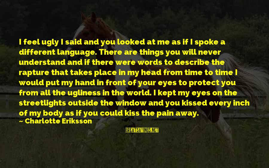 Beauty Takes Time Sayings By Charlotte Eriksson: I feel ugly I said and you looked at me as if I spoke a