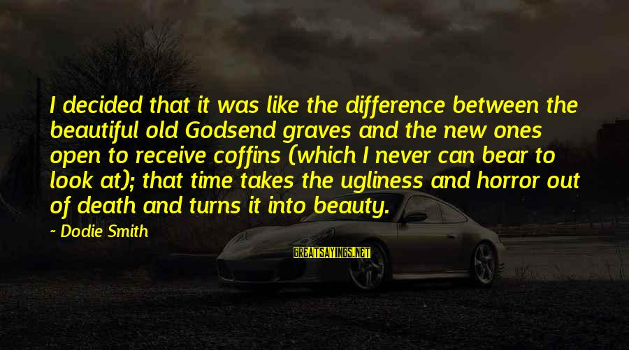 Beauty Takes Time Sayings By Dodie Smith: I decided that it was like the difference between the beautiful old Godsend graves and
