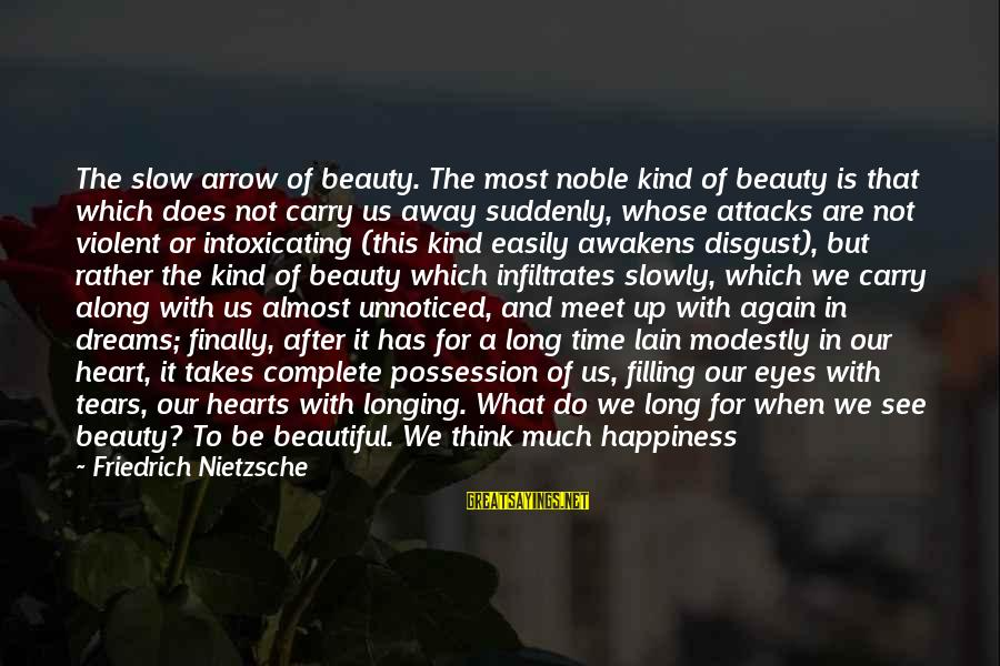 Beauty Takes Time Sayings By Friedrich Nietzsche: The slow arrow of beauty. The most noble kind of beauty is that which does