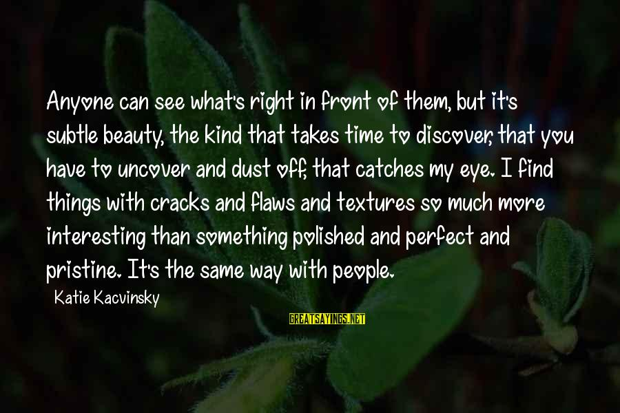 Beauty Takes Time Sayings By Katie Kacvinsky: Anyone can see what's right in front of them, but it's subtle beauty, the kind