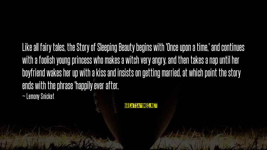 Beauty Takes Time Sayings By Lemony Snicket: Like all fairy tales, the Story of Sleeping Beauty begins with 'Once upon a time,'