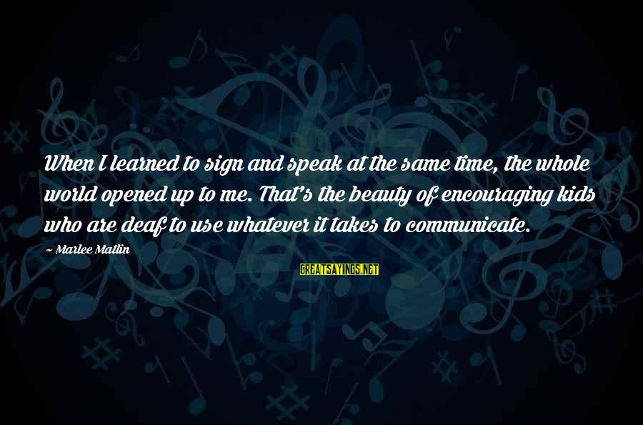 Beauty Takes Time Sayings By Marlee Matlin: When I learned to sign and speak at the same time, the whole world opened