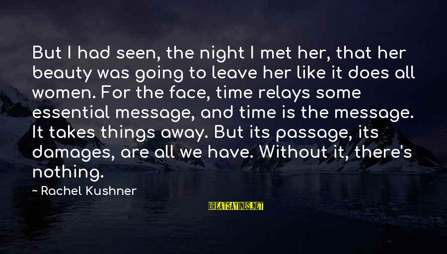 Beauty Takes Time Sayings By Rachel Kushner: But I had seen, the night I met her, that her beauty was going to