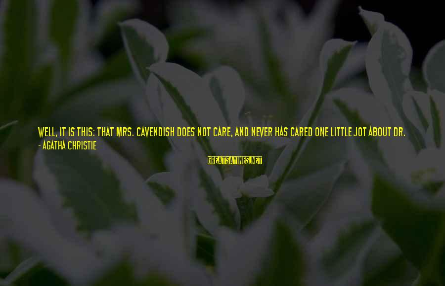Because She Cares Sayings By Agatha Christie: Well, it is this: that Mrs. Cavendish does not care, and never has cared one