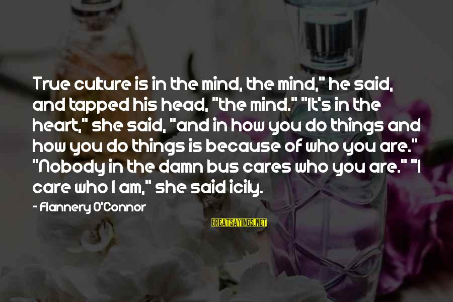 """Because She Cares Sayings By Flannery O'Connor: True culture is in the mind, the mind,"""" he said, and tapped his head, """"the"""
