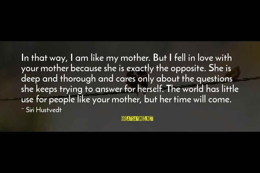 Because She Cares Sayings By Siri Hustvedt: In that way, I am like my mother. But I fell in love with your
