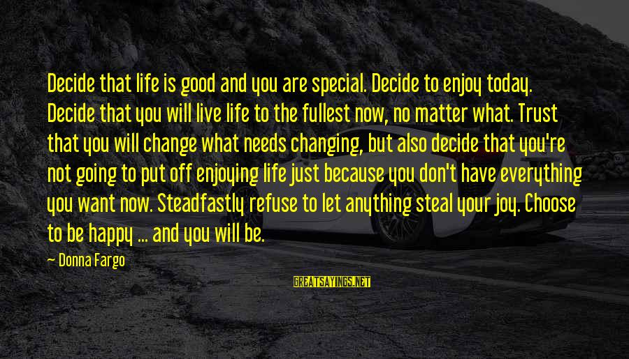 Because You're Special Sayings By Donna Fargo: Decide that life is good and you are special. Decide to enjoy today. Decide that