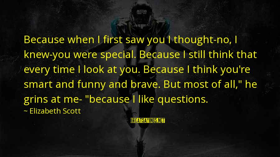 Because You're Special Sayings By Elizabeth Scott: Because when I first saw you I thought-no, I knew-you were special. Because I still